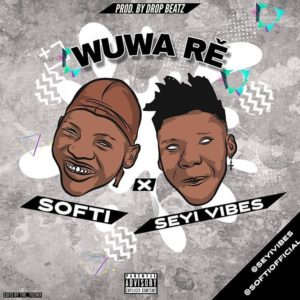 [Music] Softi X Seyi Vibez – Wuwa Re