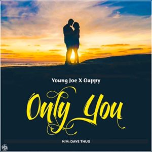 [Music] Young joe Ft Guppy – Only You